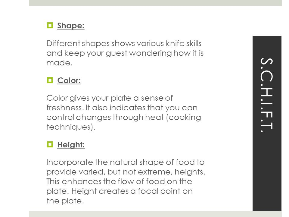 Shape: Different shapes shows various knife skills and keep your guest wondering how it is made. Color: