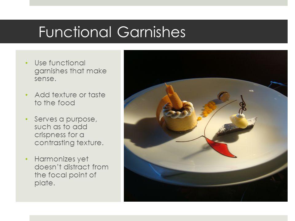 Functional Garnishes Use functional garnishes that make sense.