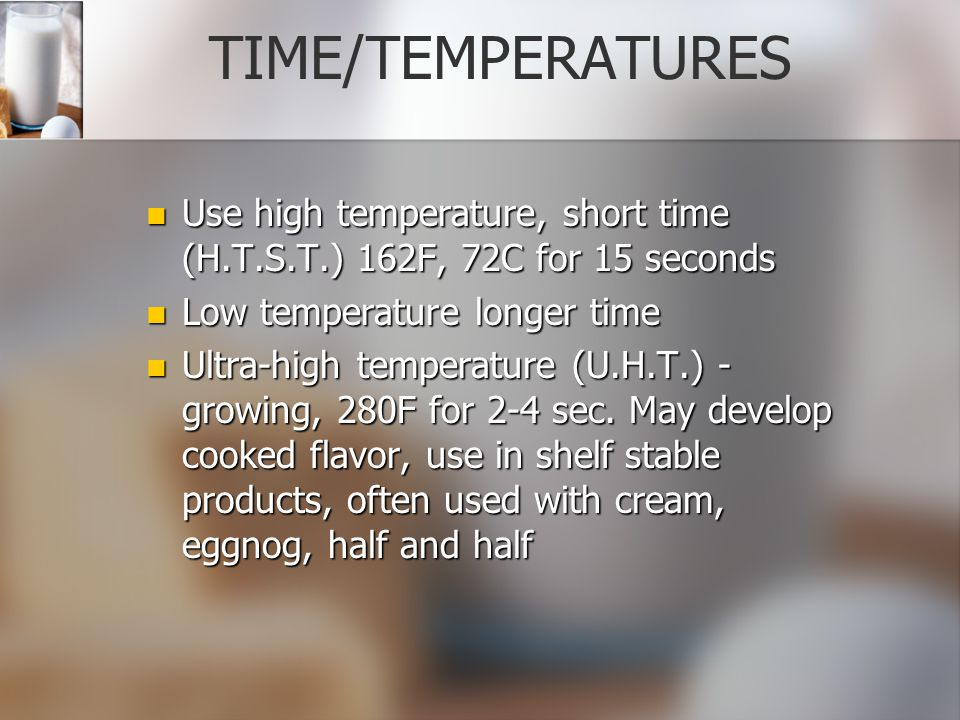 TIME/TEMPERATURES Use high temperature, short time (H.T.S.T.) 162F, 72C for 15 seconds. Low temperature longer time.
