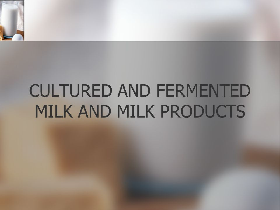 CULTURED AND FERMENTED MILK AND MILK PRODUCTS