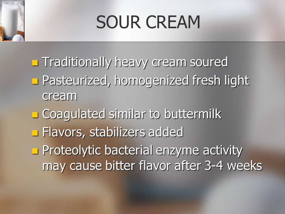 SOUR CREAM Traditionally heavy cream soured