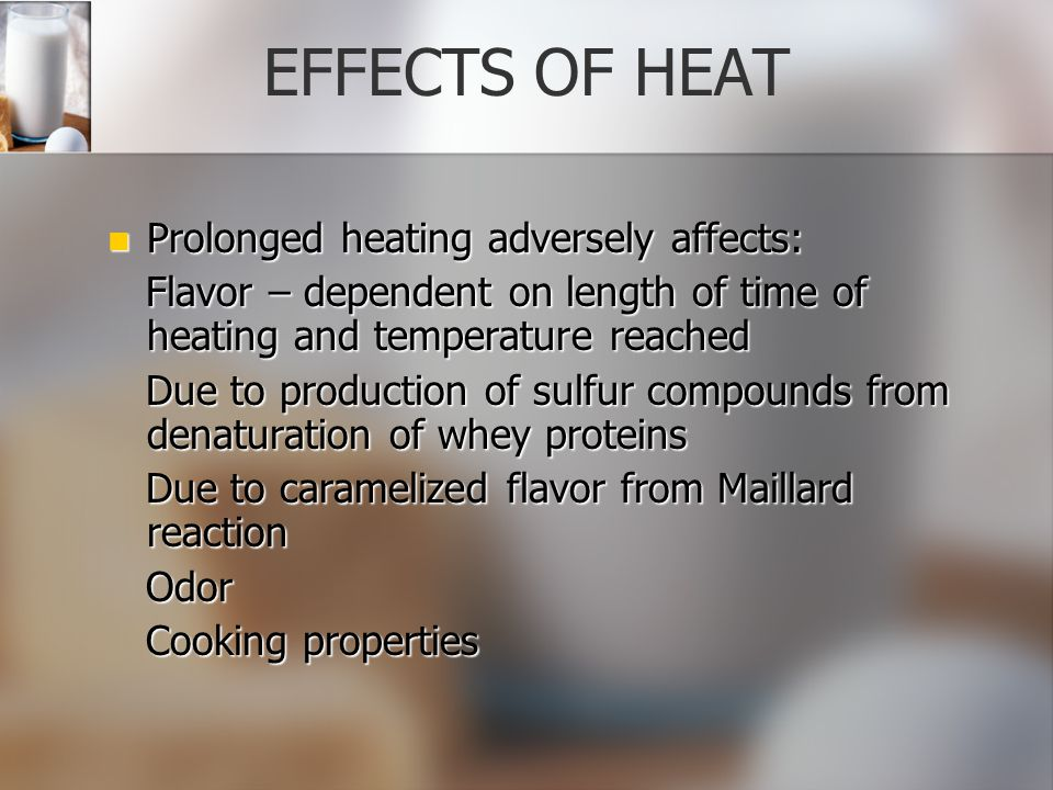 EFFECTS OF HEAT Prolonged heating adversely affects:
