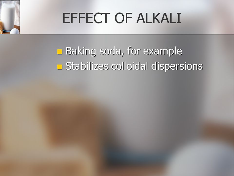 EFFECT OF ALKALI Baking soda, for example
