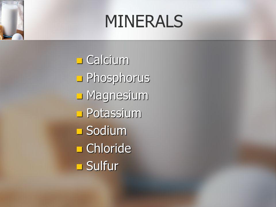 MINERALS Calcium Phosphorus Magnesium Potassium Sodium Chloride Sulfur