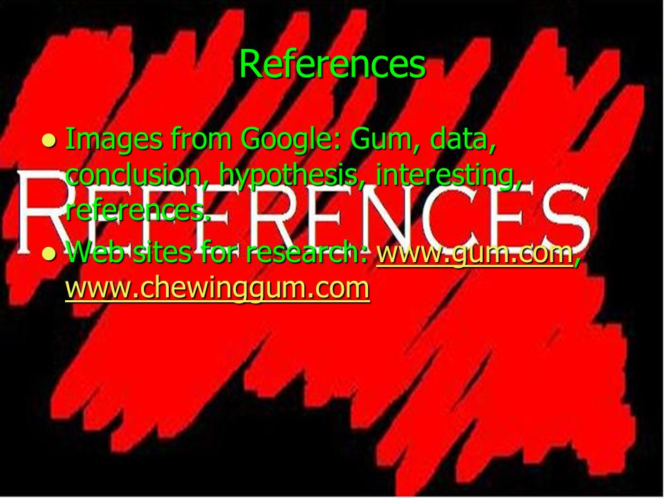 References Images from Google: Gum, data, conclusion, hypothesis, interesting, references.