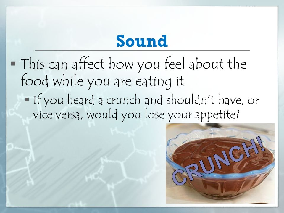 Sound This can affect how you feel about the food while you are eating it.