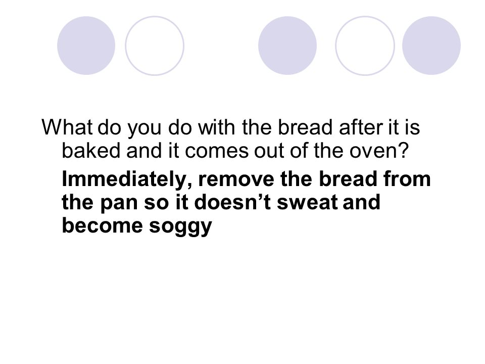 What do you do with the bread after it is baked and it comes out of the oven