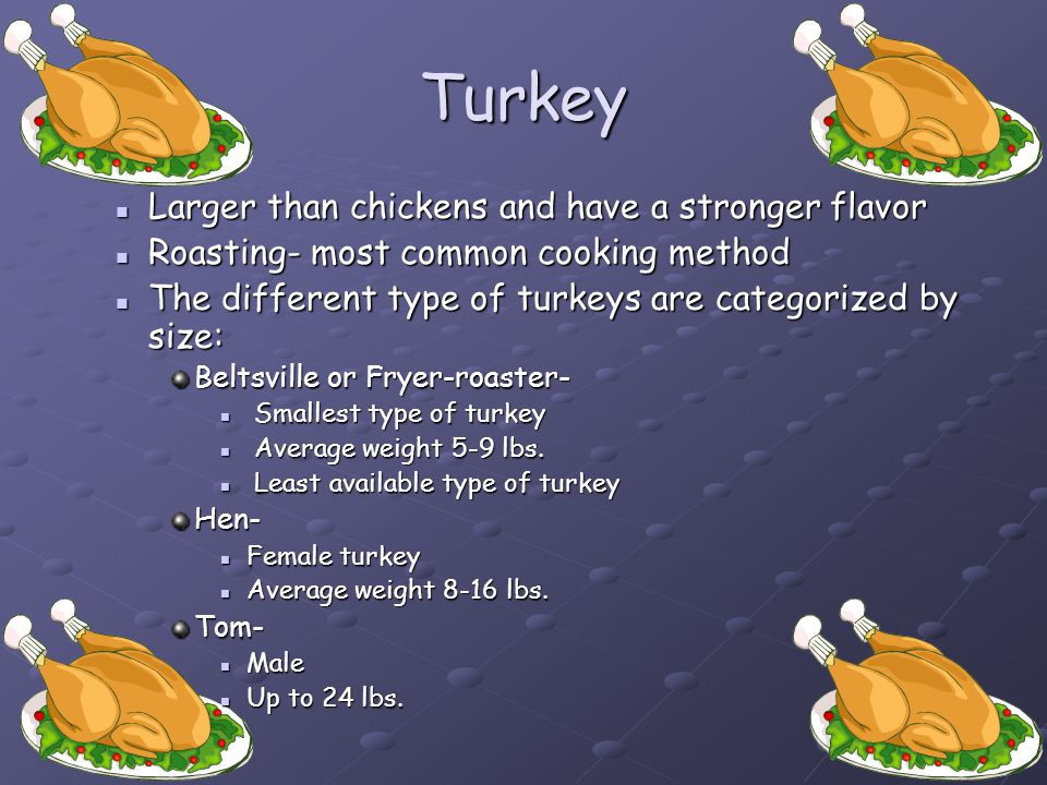 Turkey Larger than chickens and have a stronger flavor