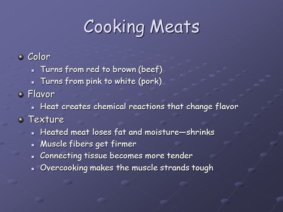Cooking Meats Color Flavor Texture Turns from red to brown (beef)