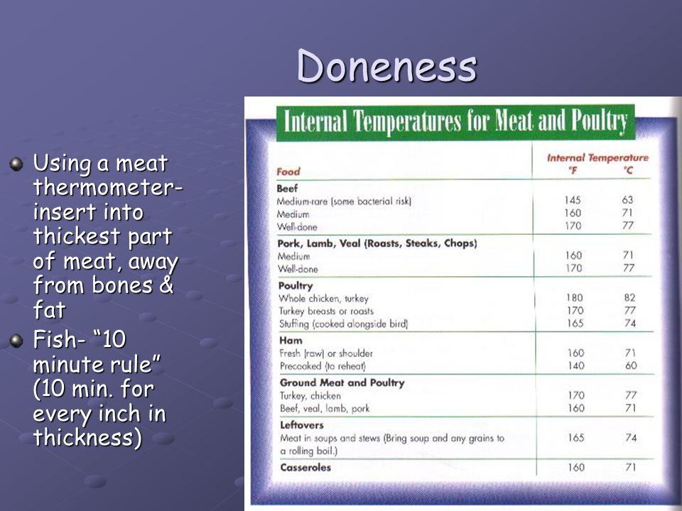 Doneness Using a meat thermometer- insert into thickest part of meat, away from bones & fat.