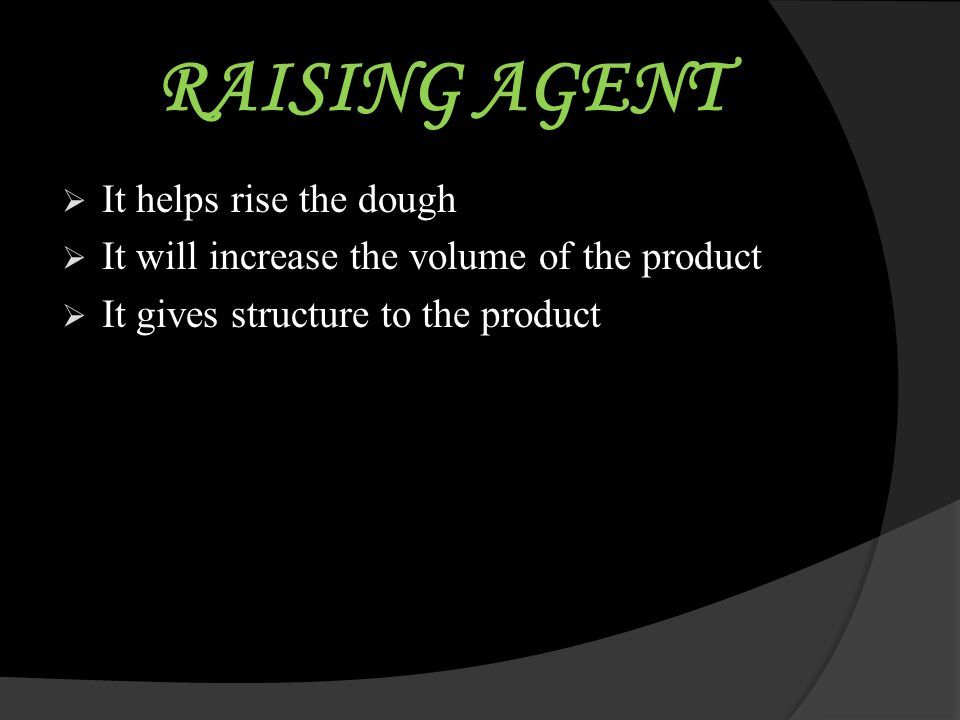 RAISING AGENT It helps rise the dough
