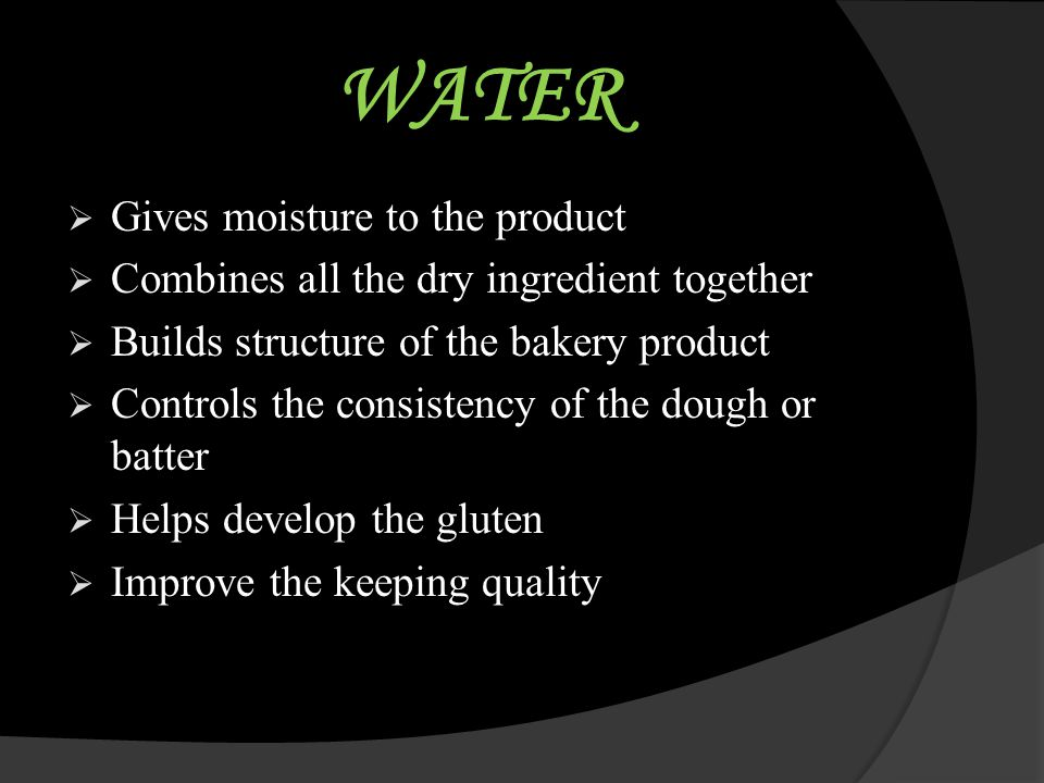 WATER Gives moisture to the product