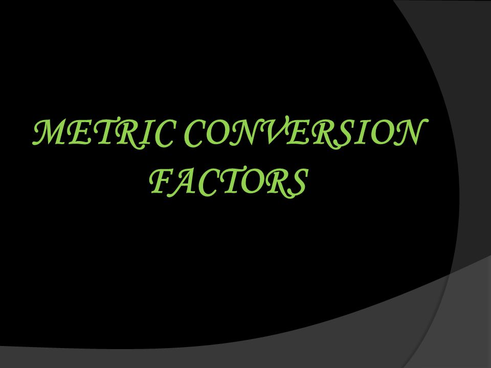 METRIC CONVERSION FACTORS