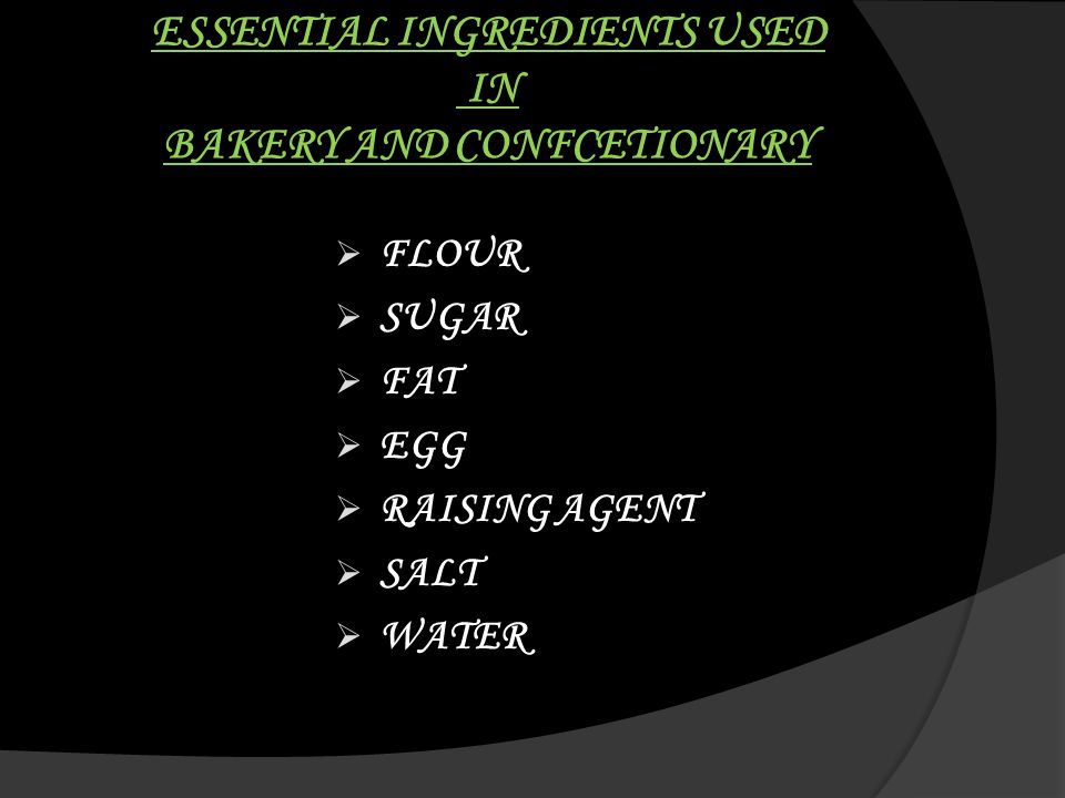 ESSENTIAL INGREDIENTS USED IN BAKERY AND CONFCETIONARY