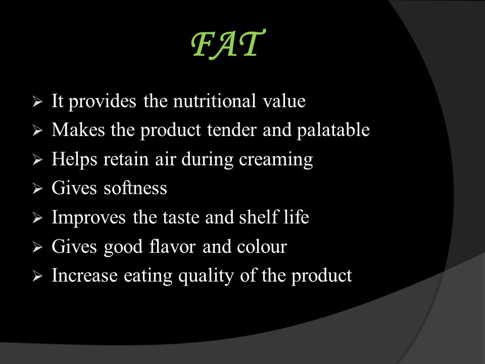 FAT It provides the nutritional value