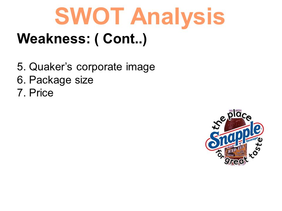 SWOT Analysis Weakness: ( Cont..) 5. Quaker's corporate image