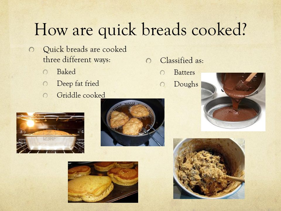 How are quick breads cooked
