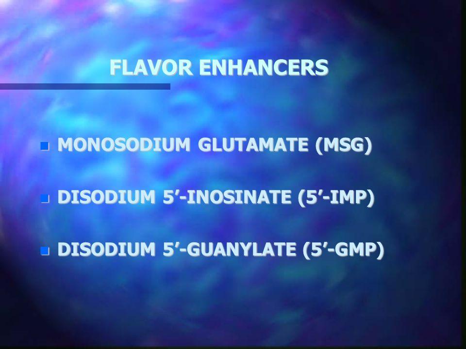 FLAVOR ENHANCERS MONOSODIUM GLUTAMATE (MSG)