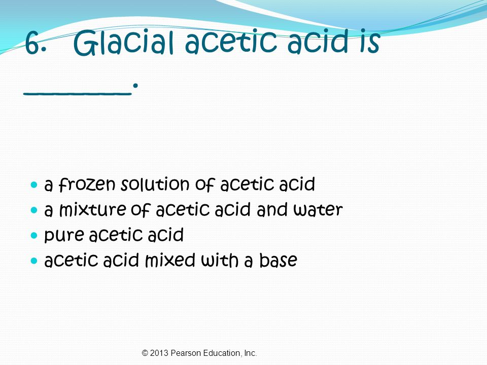 6. Glacial acetic acid is _______.