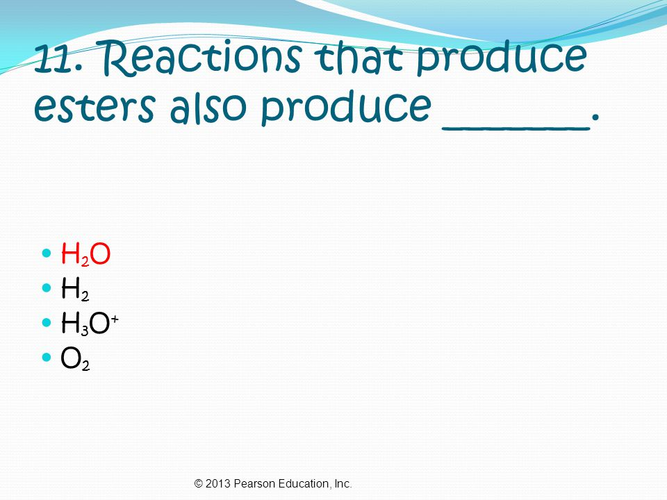 11. Reactions that produce esters also produce _______.