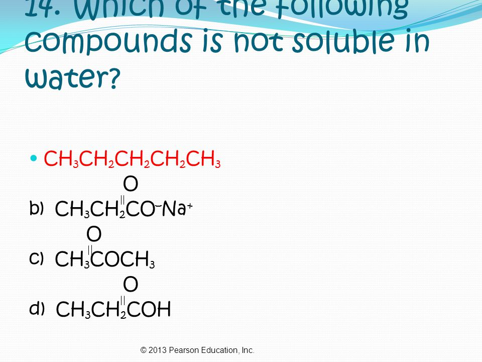 14. Which of the following compounds is not soluble in water