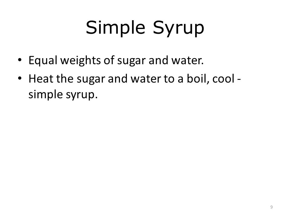 Simple Syrup Equal weights of sugar and water.
