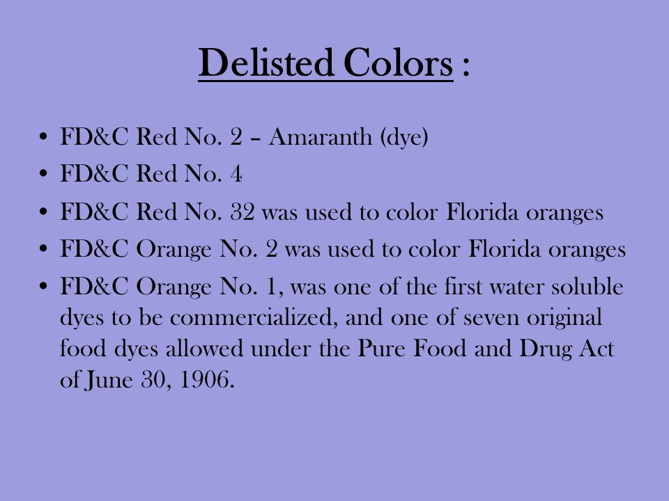Delisted Colors : FD&C Red No. 2 – Amaranth (dye) FD&C Red No. 4