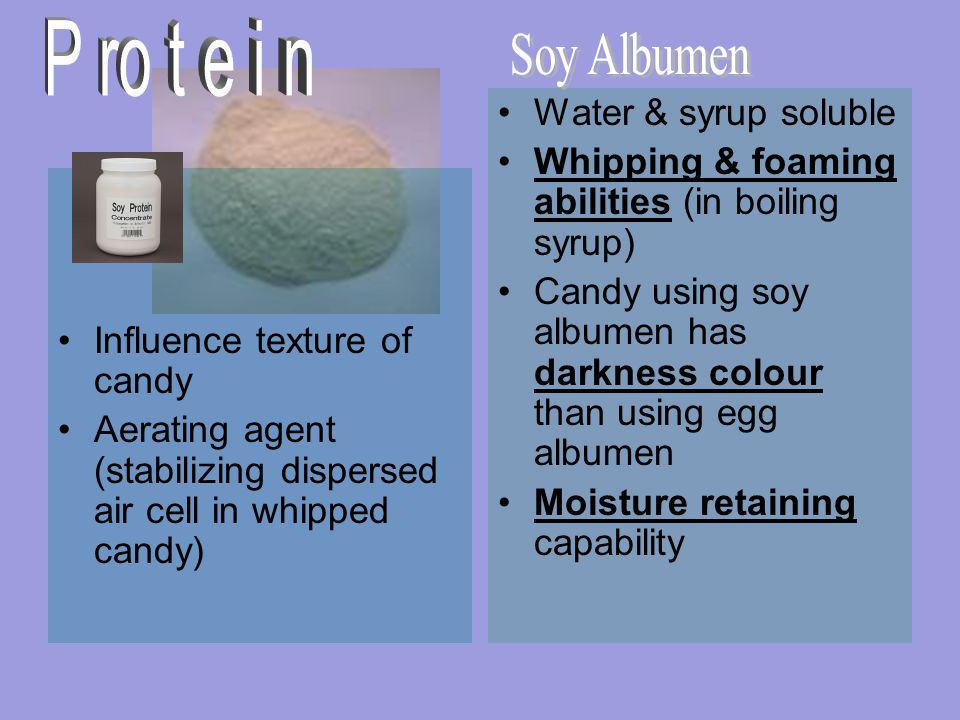 P ro t e i n Soy Albumen Water & syrup soluble