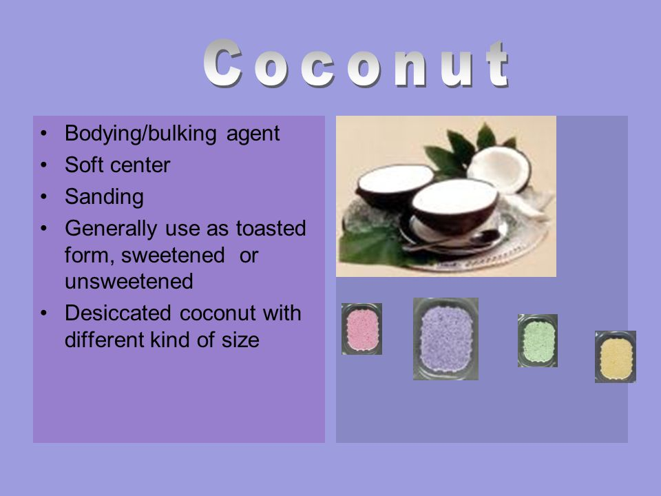 Coconut Bodying/bulking agent Soft center Sanding