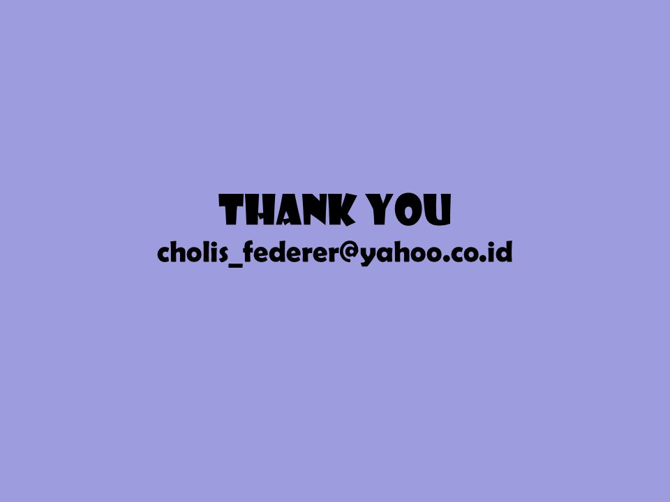 THANK YOU cholis_federer@yahoo.co.id