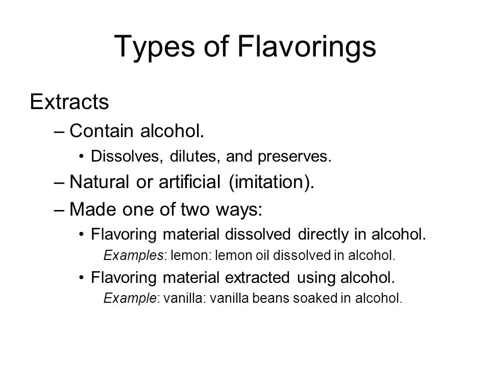 Types of Flavorings Extracts Contain alcohol.