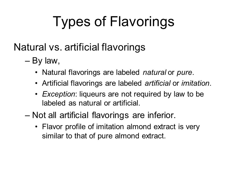 Types of Flavorings Natural vs. artificial flavorings By law,