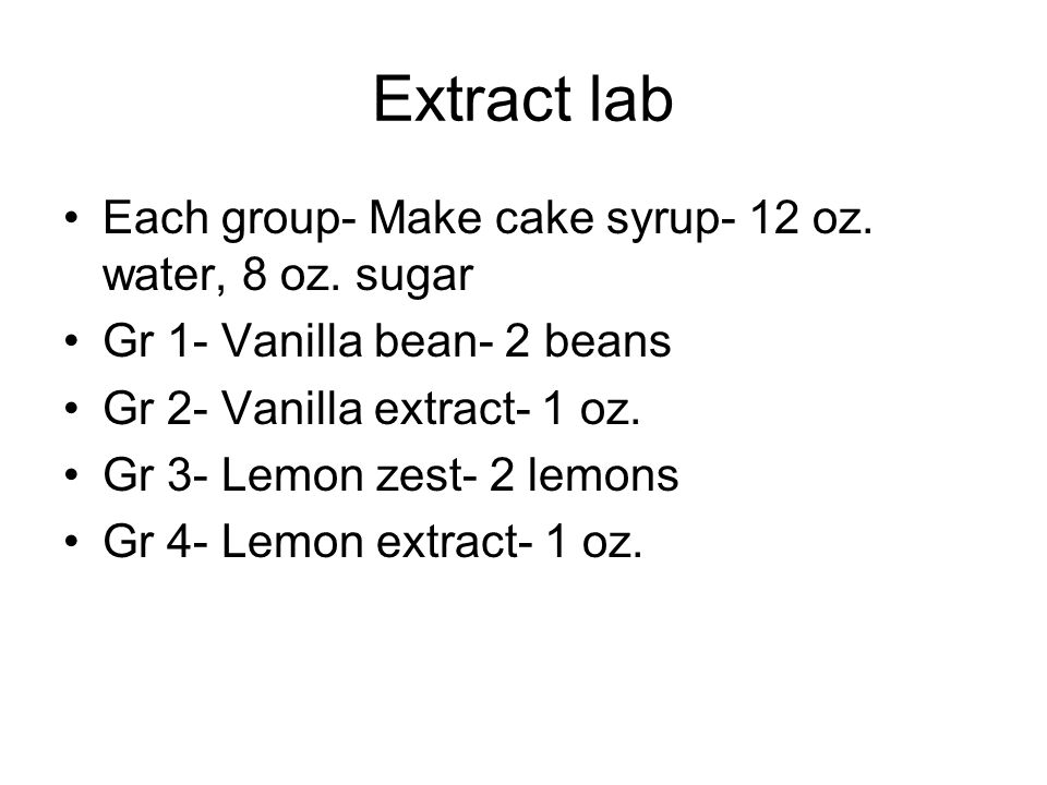 Extract lab Each group- Make cake syrup- 12 oz. water, 8 oz. sugar