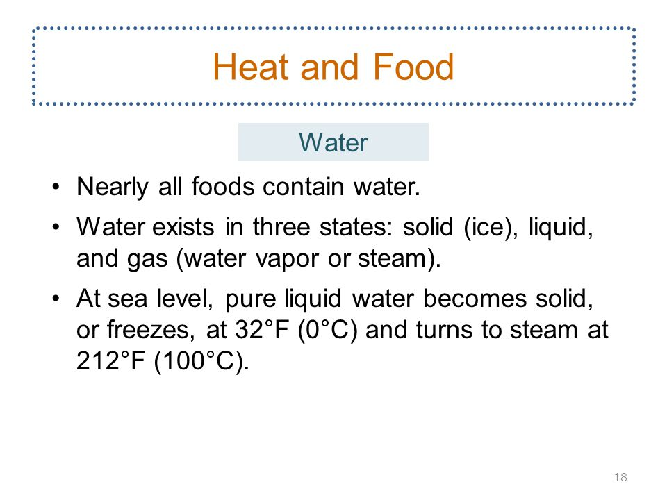 Heat and Food Water Nearly all foods contain water.