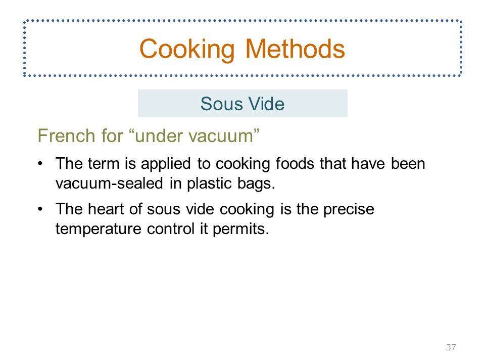 Cooking Methods Sous Vide French for under vacuum