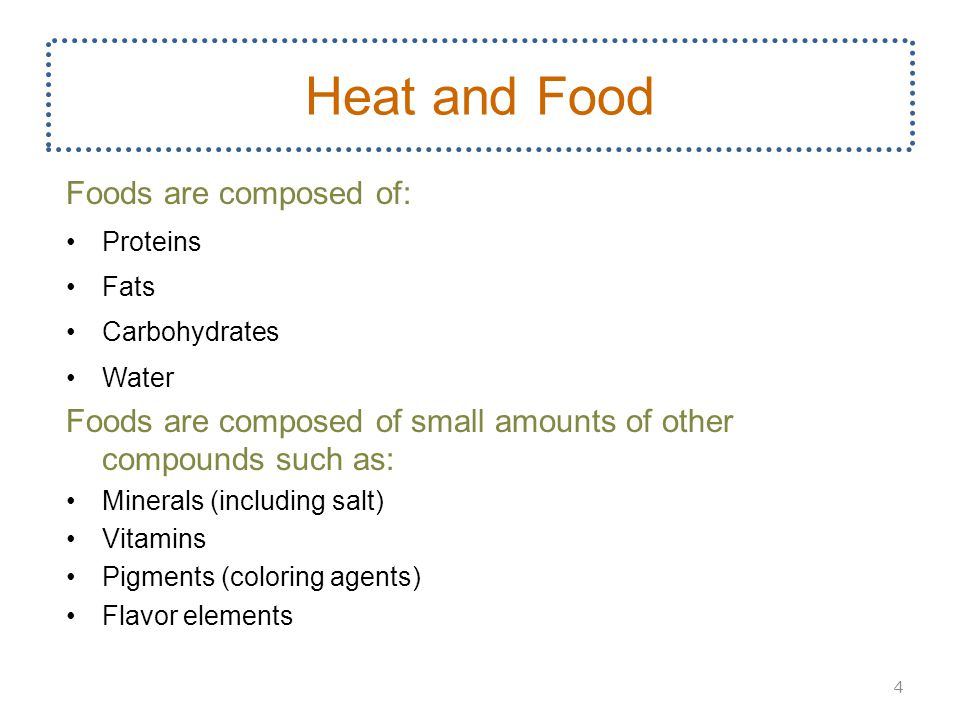 Heat and Food Foods are composed of: