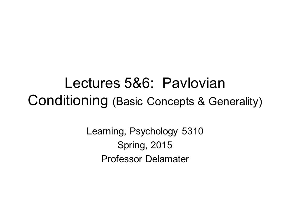 Lectures 5&6: Pavlovian Conditioning (Basic Concepts & Generality)