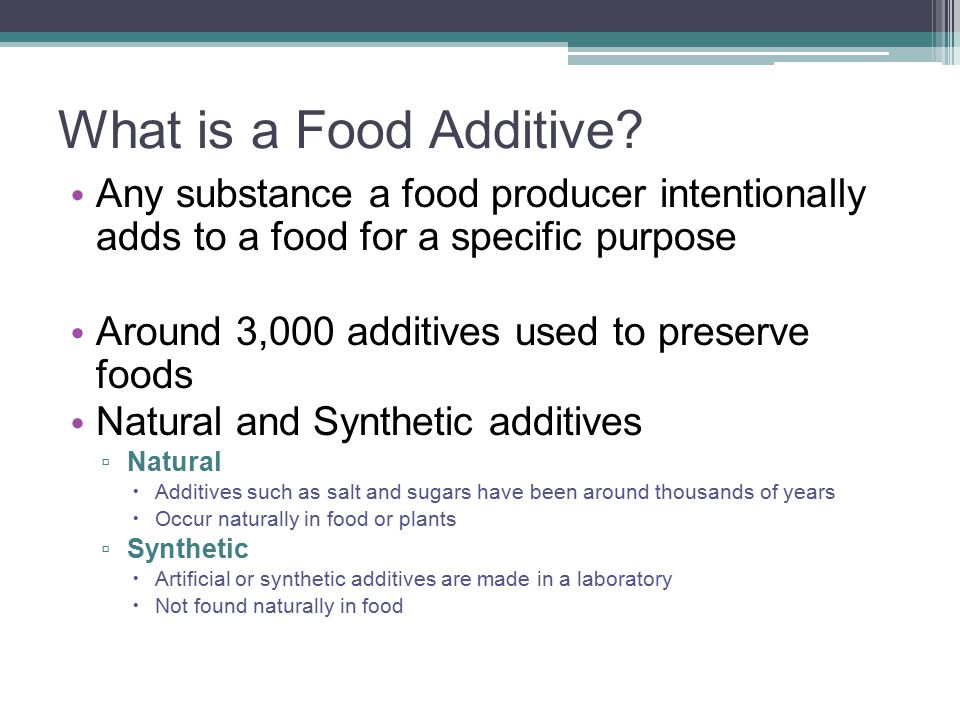 What is a Food Additive Any substance a food producer intentionally adds to a food for a specific purpose.