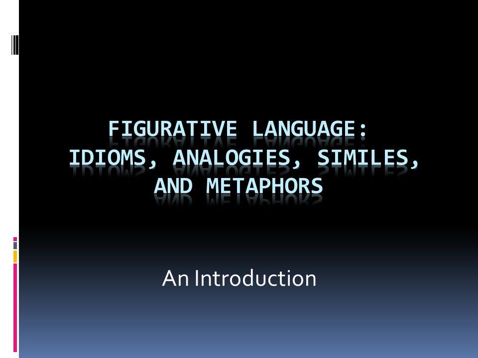 Figurative Language: Idioms, Analogies, Similes, and Metaphors