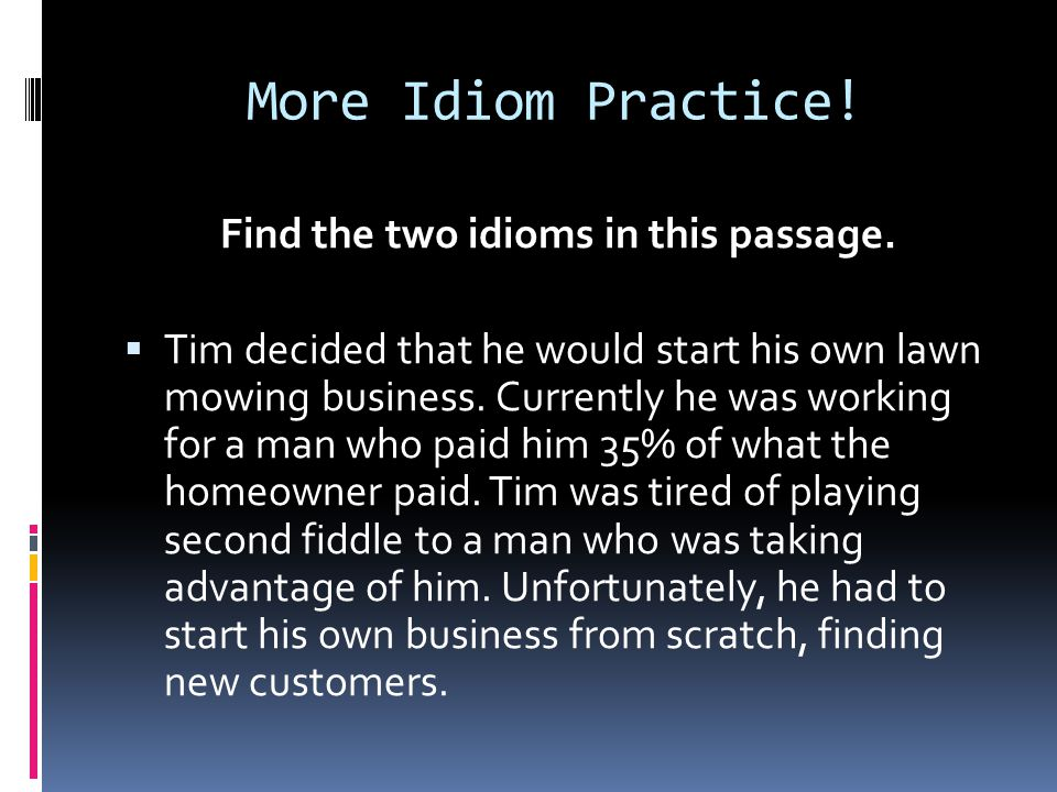 Find the two idioms in this passage.