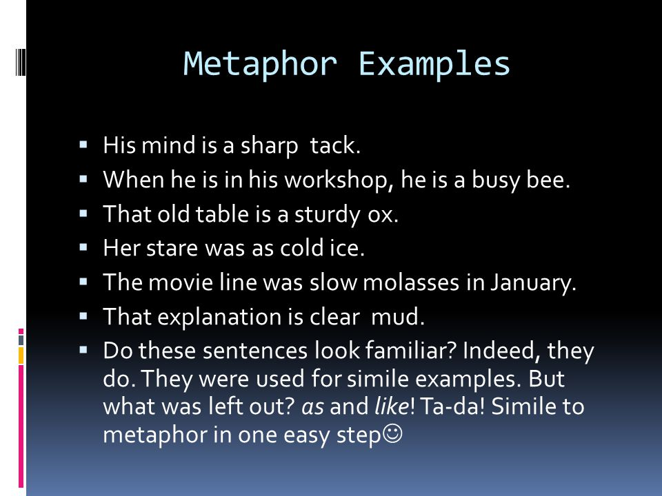 Metaphor Examples His mind is a sharp tack.