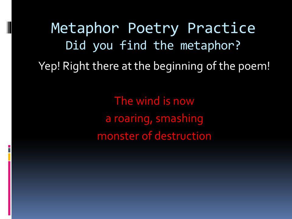 Metaphor Poetry Practice Did you find the metaphor