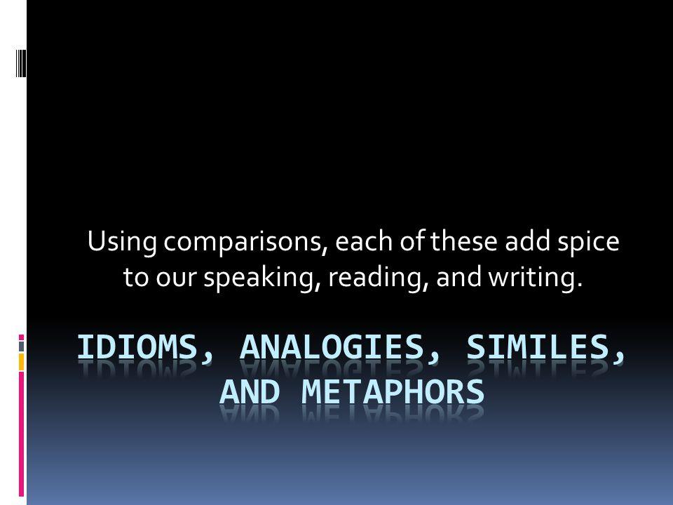 Idioms, Analogies, Similes, and Metaphors