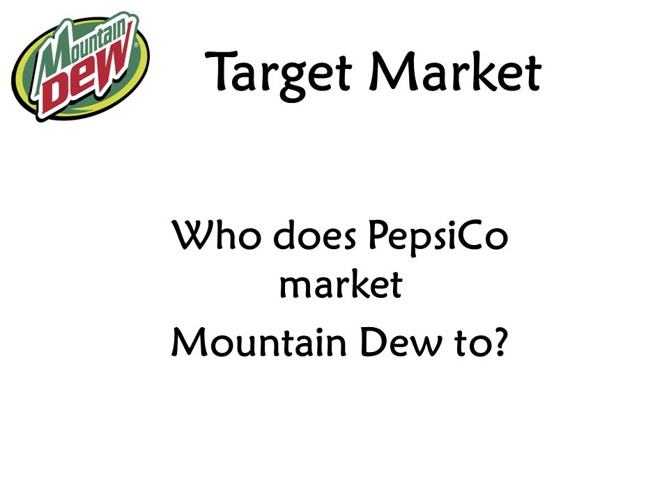 Who does PepsiCo market Mountain Dew to