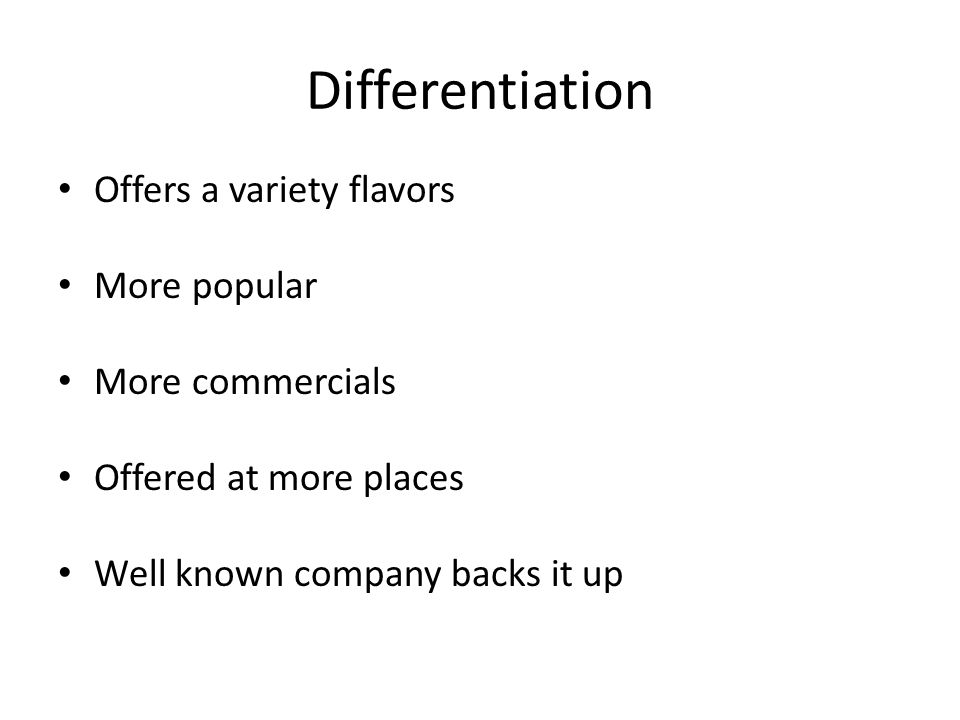 Differentiation Offers a variety flavors More popular More commercials