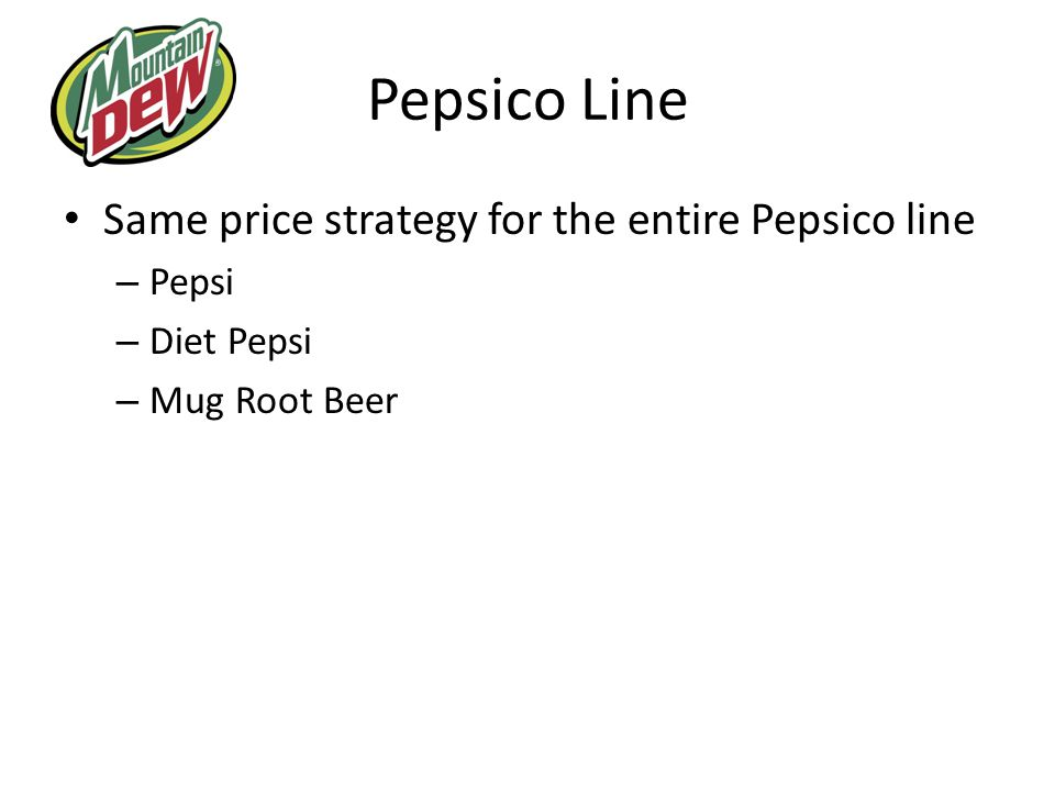 Pepsico Line Same price strategy for the entire Pepsico line Pepsi