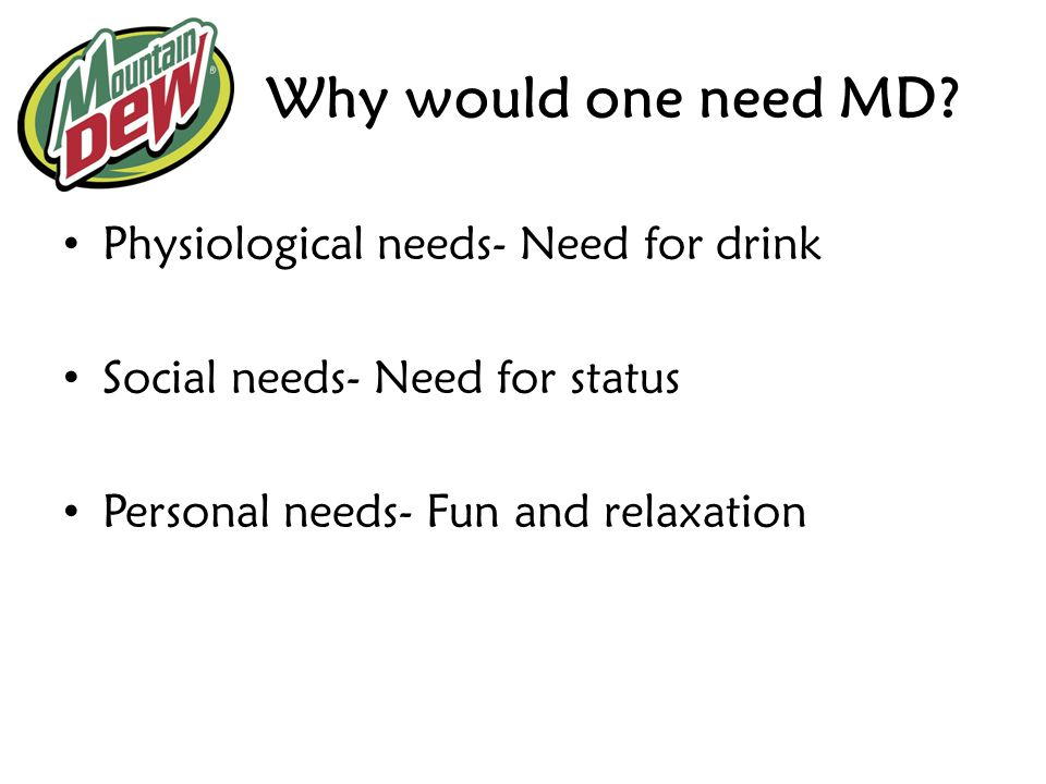 Why would one need MD Physiological needs- Need for drink
