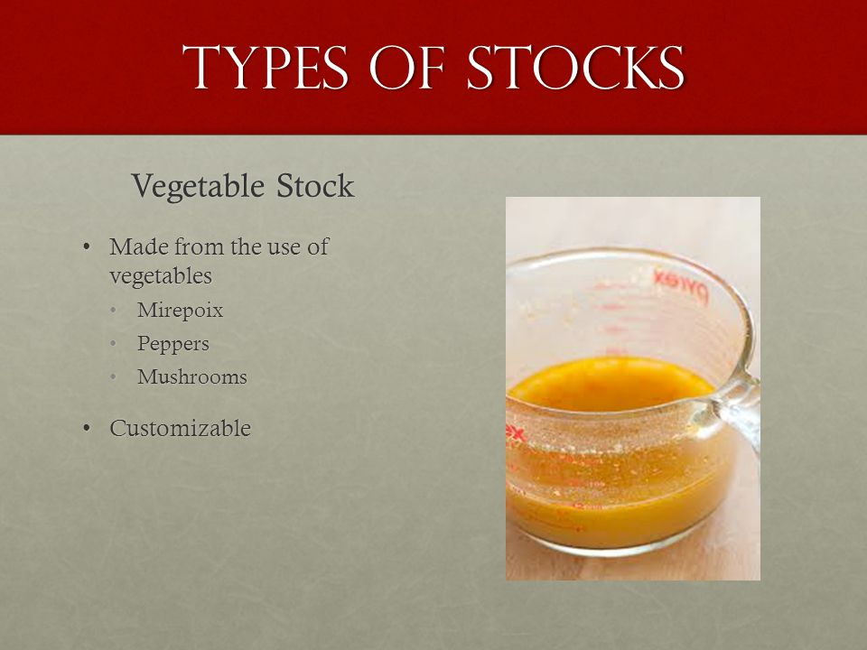 Types of Stocks Vegetable Stock Made from the use of vegetables