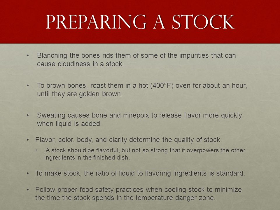 Preparing a Stock Blanching the bones rids them of some of the impurities that can cause cloudiness in a stock.