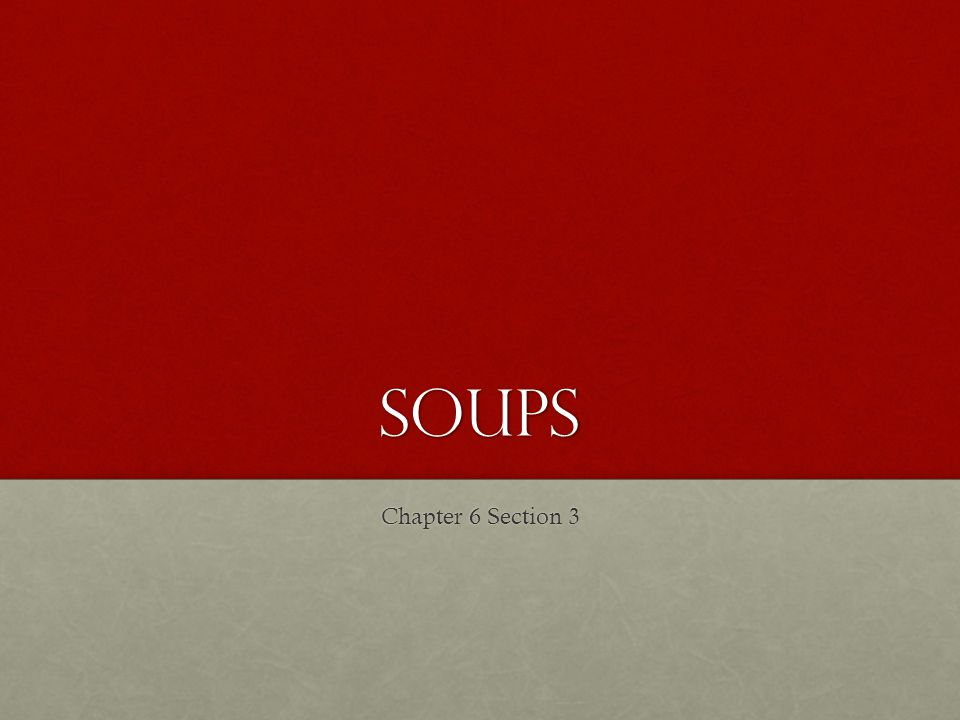 Soups Chapter 6 Section 3